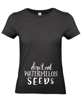 Zwangerschapsshirt Don't eat watermelon seeds